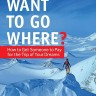 You Want To Go Where?: How to Get Someone to Pay for the Trip of Your Dreams