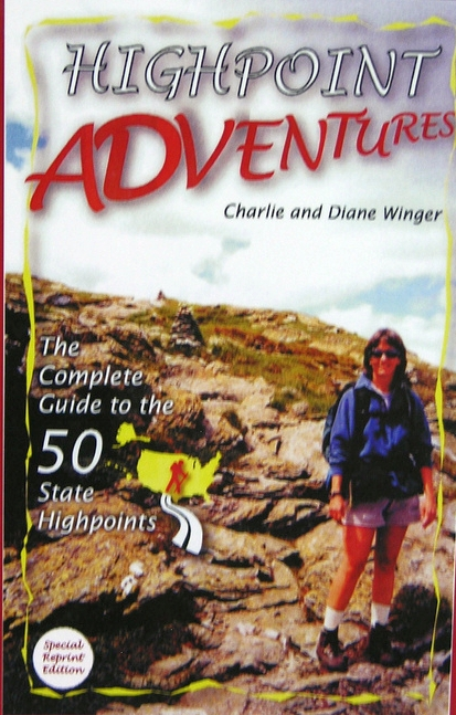 Highpoint Adventures : The Complete Guide to the 50 State Highpoints by Charlie and Diane Winger